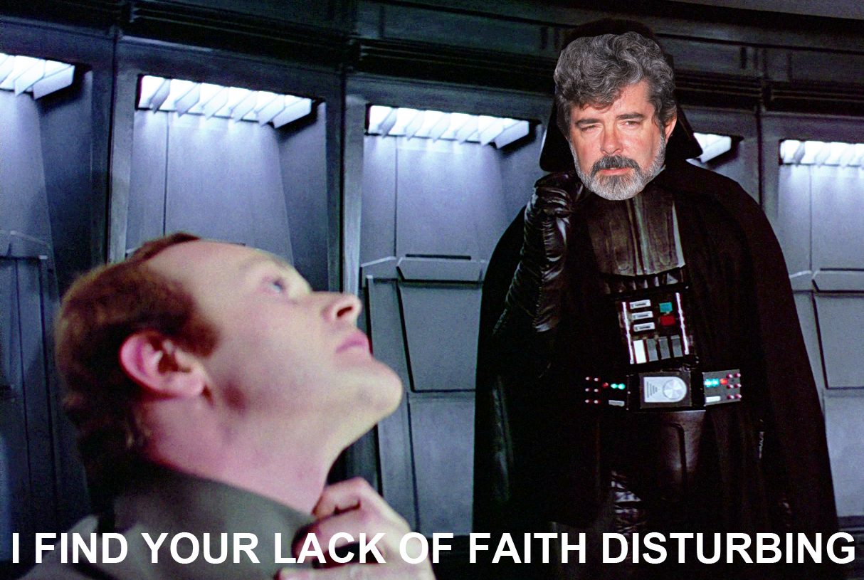 Your lack of faith is disturbing - Sith Lord Lucas